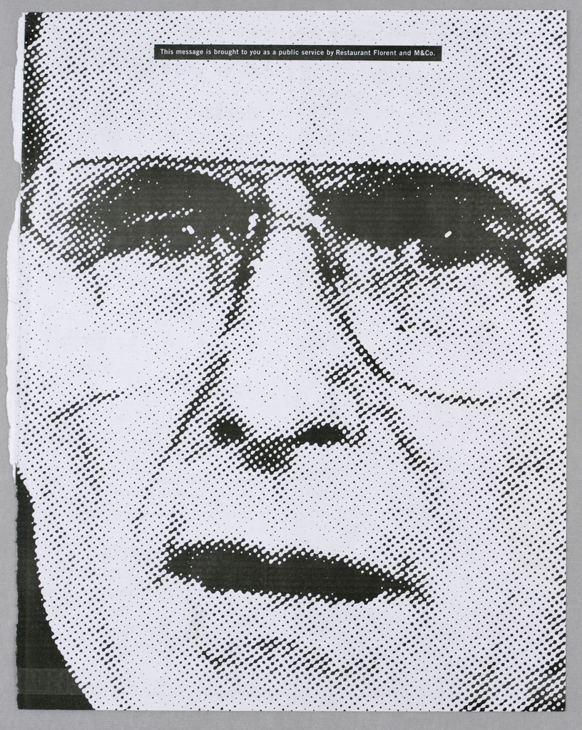 A halftone image of George Bush occupies the entire space. His lips are parted, he is frowning, and the eyes (behind glasses) and teeth are depicted as dense black spaces. Close to the top edge is a line of white type within a narrow black rectangular band: This message is brought to you as a public service by Restaurant Florent and M&Co.
