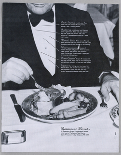 A photographic image of a man, his head cut off above the mouth and his right side cut off at the shoulder, occupies almost the entire space from left to right and slightly more than half the page from top to bottom. Wearing evening dress, he is seated at a table covered in a white cloth. In his right hand, he holds a fork suspended over a plate covered by food. An additional fork is set near his left hand, which rests on the table, and a knife is set to the right of the plate. A butter dish near the tip of the knife and a partial view of a smaller plate near the left hand complete the table setting. The names of six food and drink items, imprinted in white on the man's left side black tuxedo front , are followed by instructions for removing stains that may be caused by those foods. Thin diagonal lines preceding the names extend into the white shirtfront, the ostensible field for potential stains. Unoccupied tables in the background indicate a restaurant setting. Below the dinner plate, the name, Restaurant Florent, and other identifying information complete the design.