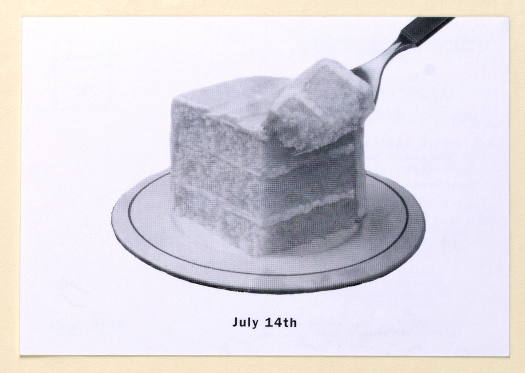 "Recto: Occupying center space, with margins of about 20 cm (3/4 in.) top and bottom and 25 cm (1 1/8 in.) each side, is an image of a slice of iced three-layer cake on a round plate. A fork, holding a bite-size piece of cake, extends from the top of the slice on the right to the upper right-hand corner, where it is cut off in the handle area. The plate is decorated with a narrow black circle a short distance from the plate rim. Between the rim and the bottom edge of the card, centered, July 14th is imprinted in black. Verso: In the message area on the left, separated from the addressee area by a vertical dotted line, an invitation to a Bastille Day celebration is imprinted, mostly in italics, with a few words entirely in capitals for emphasis. On the right, the stamp area is indicated by a rectangle outlined in black; within it is the message ""Let them/ eat cake""/ M. Antoinette/ 1789."