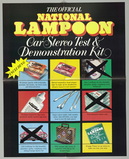The multicolored poster on a black background is entitled The Official/ National/ Lampoon/ Car Stereo Test &/ Demonstration Kit. Line one is imprinted in white, slanted, uppercase, serif-styled type; lines two and three in larger chunky type in yellow shadowed by red; and lines four and five in ornate white script.  The remaining two-thirds of the page is divided into nine squares in light blue, yellow, green or red, divided equally into three rows. A jagged-edged icon in yellow, imprinted including in black uppercase type, overlaps the outer edge of the leftmost square in the top row. In each row, two squares feature illustrations of items comprising the kit, while the third shows a putative award covered by a thick, black x in a style simulating paint brustrokes. In the first category: row one, an audiocassette and box and a cleaning tape, both identified by object labels; row two, a container of cleaning solution, labeled, and cotton swabs; row three, a carrying case for cassettes in a faux-Vuitton pattern, decorated with retro-style travel stickers, and a car stereo manual in green, imprinted The Official/ National/ Lampoon/ Car Stereo/ Test &/ Demonstration/ Kit/ Primer. In the second category: row one, the head of a smiling woman with brushed-back, flying hair; row two, a stack of four banded packages of bills, labeled 1000; row three, a front view of a red car. In each square, a horizontal black line separates the illustration from one to three lines of explanatory type.