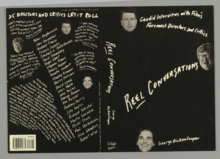 """Black book cover with white text and photographs of heads. Text is written skewed and haphazardly all over the cover. Front side: Candid Interviews with Film's / Foremost Directors and Critics; REEL CONVERSATIONS; George Hickenlooper. Spine: REEL CONVERSATIONS; George / Hickenlooper; Citadel / Press. On back side, upper right: A Citadel Press Book/Carol Publishing Group $12.95; 25 DIRECTORS AND CRITICS LET IT ROLL / """"What's important is to go / back to film and create your / own little universe there, like / some folk artist."""" / Martin Scorsese; """"Every time I review a / Friday the 13th movie / I sell tickets, because / the worse I say it is the / more its audience is going to think they'll like it."""" / Roger Ebert; Peter Bogdanovich / John Carpenter / Michael Cimino / Francis Coppola / Constantin Costa-Gavras / David Cronenberg / Roger Ebert / Stephen Frears / Dennis Hopper / Annette Insdorf / Stanley Kramer / Barry Levinson / David Lynch / Louis Malle / John Milius / George Romero / Ken Russell / Andrew Sarris / John Sayles / Richard Schickel / Martin Scorsese / Oliver Stone / Paul Verhoeven / Wim Wenders / Robert Wise; """"I keep telling my / editors, if you win an / award for editing, I / won't work with you / anymore. Your / editing shows."""" / Louis Malle; """"The idea of having / gynecology in a film / really sets a lot / of people on edge."""" / David Cronenberg; Astonishing, / the things these movie / luminaries have to say to / filmmaker-director George / Hickenlooper in Reel Conversations. / In this landmark collection of interviews, twenty-one leading directors / and four major critics talk freely about every topic under the klieg / lights: actors, studios, personal influences, growing up, psychotherapy, / politics, tastes, new Hollywood, B-movies, European films, reviews, / suicide, film theory, agents, and anything and everything / that illuminates their work, vision, and success. / compelling, smart, casual, and entertaining, these / dialogues capture the diverse """