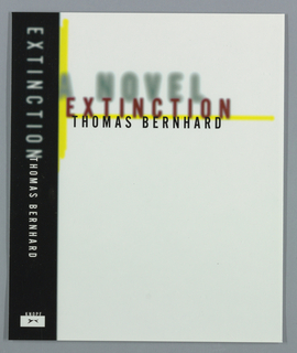 Book jacket for Extinction, by Thomas Bernhard, published by Alfred A. Knopf. Front cover features title in blurry red text with subtitle above in gray,  out of focus text. Below title, author's name in sharp black text. Blurry yellow horizontal line, all on white background. Spine, black with title in blurry white text and author's name in sharp white text with Knopf publisher's logo on the lower part of spine.