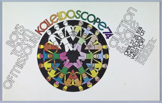 "A circular design at center, featuring two ringed rows of figures holding hands and with arms around each other's shoulders, made up of 6 repeated segments. The top left sixth is black and white, and as the segment moves around the circle clock-wise, the colors increase in saturation. Surrounding the circle, reads the text: ""Boys Town of Missouri Kaleidoscope '74."" At an angle, to the right, ""Auction & Sale April / 27-28, 1974 The Plaza at West Port / I-244 at Page / Over 5000 items for auction and sale include / Antiques - Apartment Leases - Art Objects - Children's Items - Collectibles - Appliances - Dinners - Dolls Fashions - Furniture - Lessons - Sports Items - Sports and Entertainment Tickets - Vacation Trips - Decorator Items - Garden, Landscape & Plant Items""