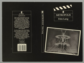 Book cover design for the screenplay for the film Metropolis by Fritz Lang. Consists of a rectangular photograph of a robot inside a white border, positioned slightly diagonally on the bottom half on the front cover. Printed in white ink, front cover, upper center: ff / METROPOLIS / Fritz Lang. The front cover text appears inside a clappberboard, outlined in white and with white and black diagonal stripes along the top. Printed in white ink, on spine: ff; printed in white ink, vertically, down spine: METROPOLIS / Fritz Lang. Printed in white, back cover, upper center: ff / faber and faber, London. Back cover also includes a synopsis, prices, and an ISBN label.