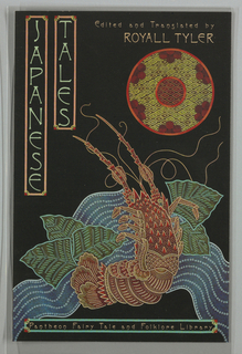 """Design for front cover of book edited and translated by Royall Tyler. Images and text are of Japanese-inspired and Art Deco style. On black ground, illustration of a crayfish in stream, designed using various patterns of dots and lines in red, green, and blue. At top right, circle (sun/moon?) made up of various diamond and circle patterns in red and yellow. At top left, imitating Japanese design, title printed vertically in two rectangles with embellished corners. At top right, editor/ translator's name. Along bottom edge, publisher """"Pantheon Fairy Tale and Folklore Library"""" printed in rectangle with embellished corners. Published by Pantheon Books, New York. Verso: At top, label with designer's company """"Louise Fili Ltd."""" and address."""