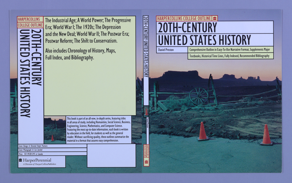 """Book jacket design for """"HarperCollins College Outline: 20th-Century United States History,"""" written by Daniel Preston. Spanning across the front cover, back cover, and spine is a photoillustration of a landscape scene. In the distance, view of a desert sunset behind mesas and valleys. A wagon wheel leans against a wooden fence at middle ground. In the foreground, the edges of a road, the border marked with two orange traffic cones. At front cover, the book's title, author's name, and descriptive text superimposed over the illustration in white and yellow text boxes. Back cover, at left: text divided into various boxes and printed over illustration from front cover. Boxes in yellow and white contain book synopsis. Spine: title printed vertically over a detail of the front cover illustration with publisher's name and colophon (logo)."""