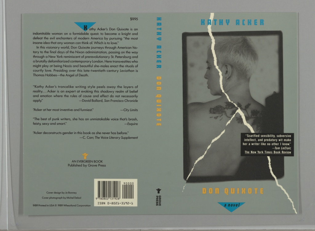 """Printed front cover design with a green background that includes a photographic reproduction of a woman with short hair and a flower back tattoo, with her back turned to the viewer as she looks left. Above the image, """"KATHY ACKER"""" appears in blue, and below, the title """"DON QUIXOTE"""" appears in yellow, with the subtitle, """"a novel"""" printed in black inside an upside down blue triangle at the bottom. Traveling from the top center of the cover to the bottom corners is a simulation of a tear in white, interrupted briefly by a quote praising Kathy Acker in white printed text inside a black box. The spine is also green and shows the author's name in blue and the book's title in yellow, both printed vertically, as well as Grove Press's colophon in black at the bottom. The back cover includes information about the book, including the price ($9.95), printed in black against a green background. The first letter, """"K,"""" is contained within an upside down blue triangle, and a small yellow symbol that appears to reference book pages being turned appears towards the bottom of the design above the black text, """"AN EVERGREEN BOOK / Published by Grove Press."""" A white block containing a bar code and ISBN number printed in black is in the lower right corner of the back cover."""