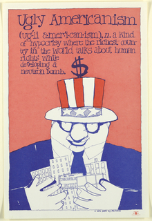 Drawing of man with Uncle Sam hat holding real estate; definition of ugly americanism: (ug'.li a.mer'.i.can.ism), n. a kind / of hypocrisy where the richest coun- / try in the world talks about human / rights while / developing a / neutron bomb.