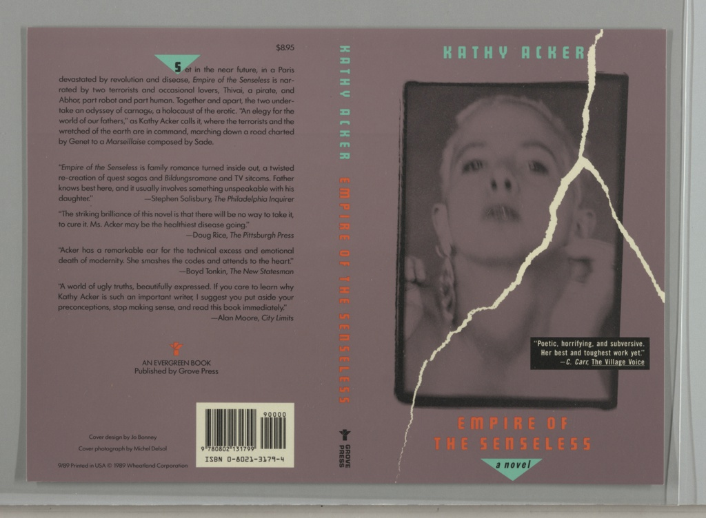 """Printed front cover design with a purple background that includes a photographic reproduction of a woman with short hair facing forwards, with her head slightly upturned. Above the image, """"KATHY ACKER"""" appears in green, and below, the title """"EMPIRE OF THE SENSELESS"""" appears in orange, with the subtitle, """"a novel"""" printed in black inside an upside down green triangle at the bottom. Traveling from the top to the bottom of the front cover is a simulation of a tear in white. A quote praising the book appears on the lower right in white printed text inside a black box. The spine is also purple and shows the author's name in green and the book's title in orange, both printed vertically, as well as Grove Press's colophon in black at the bottom. The back cover includes information about the book, including the price ($9.95), printed in black against a purple background. The first letter, """"S,"""" is contained within an upside down green triangle, and a small orange symbol that appears to reference book pages being turned, appears towards the bottom of the design above the black text, """"AN EVERGREEN BOOK / Published by Grove Press."""" A white block containing a bar code and ISBN number printed in black is in the lower right corner of the back cover."""