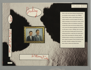 "Book jacket for Darling, by William Tester, published by Alfred A. Knopf. Front cover features image of two smiling boys in jackets and bow ties in ornate frame at center left. Detail of cow hide in background. Scrawled text above, in red crayon over white oval: Darling; below, in red over white rectangle: William Tester. Oval and rectangular forms repeat on spine. Back cover continues cow hide background with ""Darling"" repeatedly scrawled in red in multiple directions and sizes."