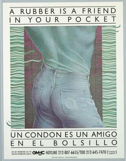 Print of man wearing jeans with condom in back pocket for Gay Men's Health Crisis, Inc. Text in upper margin: A RUBBER IS A FRIEND/; IN YOUR POCKET; lower margin: UN CONDON ES UN AMIGO/ EN EL BOLSILLO.