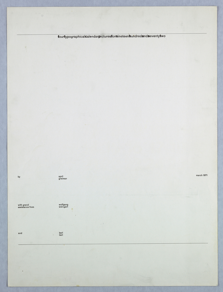 Cover for series of lithographed calendar pages. Imprinted in black ink: fourtypographicalcalendarpicturesfornineteenhundredandseventytwo; by april / greiman; march 1971 / with grand / assistance from wolfgang / weingart; and karl / lierl.