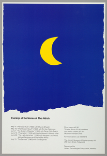 """A bright yellow crescent moon on a blue ground. In black text, lower section: Evenings at the Movies at The Aldrich; below: May 4: """"The Gold Rush"""" (1925) with Charlie Chaplin / May 16: """"The Horse's Mouth"""" (1953) with Sir Alec Guinness / June 1: """"The Queen of Spades"""" (1953) with Dame Edith Evans / June 15: """"Pygmalion (1938) with Leslie Howard & Wendy Hiller / June 29: """"The Lady Vanishes"""" (1938) with Margaret Lockwood, / Michael Redgrave and Dame May Whitty / July 13: """"The Servant"""" (1963) with Dirk Bogarde; Films begin at 8:30 / Tickets: Adults, $3.00, students / and senior citizens, $1.50 / Museum members: free / For reservations call 438-4519 / The Aldrich Museum of Contemporary Art / 258 Main Street, Ridgefield / Sponsored by / United Technologies Corporation, Hartford."""