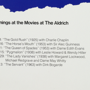"A bright yellow crescent moon on a blue ground. In black text, lower section: Evenings at the Movies at The Aldrich; below: May 4: ""The Gold Rush"" (1925) with Charlie Chaplin / May 16: ""The Horse's Mouth"" (1953) with Sir Alec Guinness / June 1: ""The Queen of Spades"" (1953) with Dame Edith Evans / June 15: ""Pygmalion (1938) with Leslie Howard & Wendy Hiller / June 29: ""The Lady Vanishes"" (1938) with Margaret Lockwood, / Michael Redgrave and Dame May Whitty / July 13: ""The Servant"" (1963) with Dirk Bogarde; Films begin at 8:30 / Tickets: Adults, $3.00, students / and senior citizens, $1.50 / Museum members: free / For reservations call 438-4519 / The Aldrich Museum of Contemporary Art / 258 Main Street, Ridgefield / Sponsored by / United Technologies Corporation, Hartford."