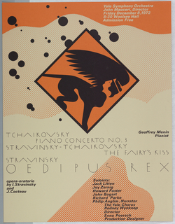 """Poster in orange, white and black. At center a square in orange containing a black silhouette of a crowned sphinx, drops of """"ink"""" around it. Benday dots in orange in on ground along with orange band above. In white, upper right: Yale Symphony Orchestra / John Mauceri, Director / Friday December 8, 1972 / 8:30 Woolsey Hall / Admission Free. Lower section: TCHAIKOVSKY / PIANO CONCERTO NO. 3 / STRAVINSKY-TCHAIKOVSKY / THE FAIRY'S KISS / STRAVINSKY / OEDIPUS REX. Right: Geoffrey Menin / Pianist. Below: opera-oratorio / by I. Stravinsky / and J. Cocteau. List of musicians lower section on a ground of orange and white dots. Verso is colored orange."""