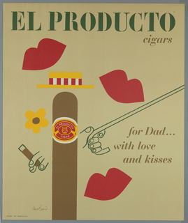 On tan ground, imprinted in green, in a stencilled typeface (echoing stencils found on bales of tobacco), across upper edge: EL PRODUCTO / cigars. Lower right quadrant, imprinted in brown: for Dad... / with love / and kisses; three images of lips in red; at center left an image of a man in the form of a brown cigar, wearing yellow and red brimmed hat and holding a cigar in one hand and a cane in the other.  A product label, in white, red and yellow, is wrapped around the upper part of the cigar.
