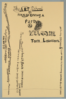 Poster invitation printed in black, for party to welcome Tom Lawson.  Text in a variety of styles, sizes throughout.  Recto: Across upper half of sheet, text giving title with small floral embellishment.  Across left half of sheet, sideways, text giving location, directions, time.  Across right edge, sideways, text giving dates.     Verso: Across upper two thirds of sheet, six rows of abstract figures, arranged in pairs (one large, one small) resting on black line.  Across lower left quadrant, map to party.
