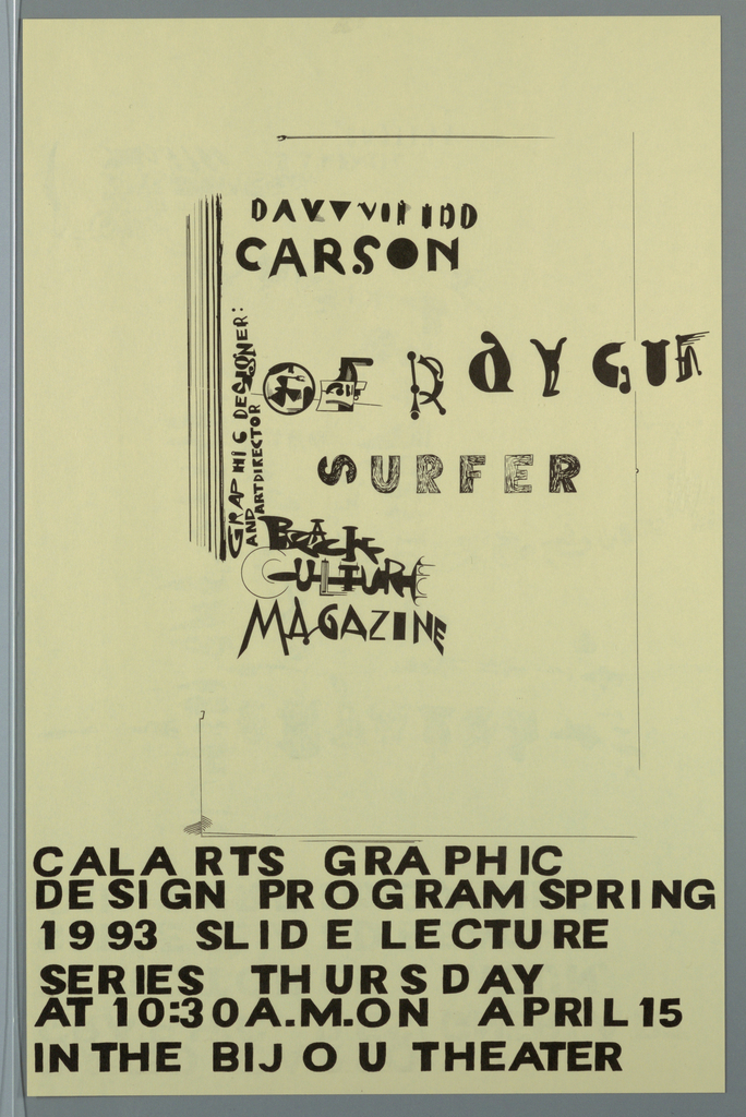 Poster/ announcement printed in black, for lecture by David Carson, designed to be mailed.  [Printed] hand-lettered text in a variety of sizes, styles, throughout.  Recto: Across upper half of sheet, center, text, highly abstracted, giving title, biographical information, bound by broken line.  Across lower third of sheet, text giving location, time, date, additional information.   Verso: Across upper third of sheet, text giving lecturor's name, biographical information.  Across center third of sheet, series of scattered abstract shapes and objects, including bird-like figures and tools.  Across lower left quadrant, return address.