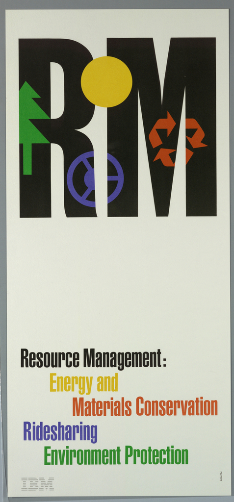 On white ground, upper half of sheet, imprinted in large black, bold text: RM.  On left side of R, half of green pine tree, between R and M (upper part), yellow circle (sun), and lower part, blue steering wheel shape, and in middle of M, orange recycling symbol.  On lower half of sheet, imprinted consecutively in black, yellow, orange, blue, and green: Resource Management: / Energy and / Materials Conservation / Ridesharing / Environment Protection. Lower left corner, imprinted in gray, IBM logo.