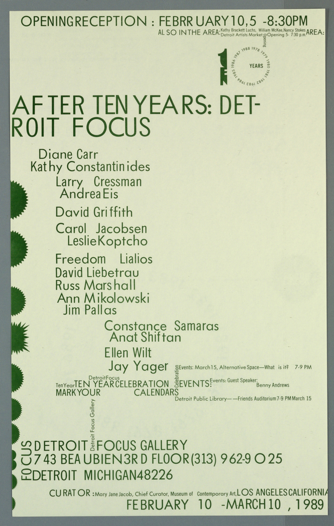 Poster announcement for Detroit Focus Gallery exhibition, designed to be mailed.  Printed in green ink.    Recto: Three text blocks of green type in a variety of sizes, styles, giving dates, times, exhibition title, participating artists, location, contact, and additional information.  First text block across upper sheet.  Second text block, column of names, information.  Third text block across lower sheet. Left edge, serrated semi-cirlces (resembling label-seals).      Verso: Upper half of sheet, center, years from 1978-1988 arranged in circle.  Right edge, center, logo.  Across lower right quadrant, abstract line pattern.  Lower sheet, text with mailing information, sponsors.