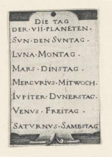 Vertical format. A cartouche on which is printed, from top to bottom: DIE TAG / DER. VII. PLANETEN. / SUN. DEN SUNTAG. / LUNA. MONTAG. / MARS. DINSTAG. / MERCURIUS. MITWOCH. / IUPITER. DUNERSTAG. / VENUS. FREITAG. / SATURNUS. SAMBSTAG.