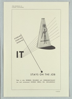 Proof for a newspaper advertisment. At right, a conical oil can labeled SHELL LUBRICATING OIL, with lay figure holding a shell above its head, crossed by rays emanating from text in black, center left: IT. A diagonal line cuts across the composition from center left to lower right. Along the upper part of this line, as if constituting a pennant on a flagpole, text in black: STANDING / STARTING / RUNNING; At the terminus of the line, lower right: STAYS ON THE JOB / That is why HUMBER, HILLMAN and SUNBEAM-TALBOT / use and recommend DOUBLE SHELL OIL EXCLUSIVELY.