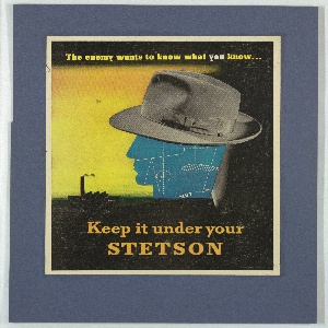 Clipping of an advertisement for Stetson Hats, likely produced to encouage discretion during wartime tensions. At center, a photograph of a Stetson hat is on a head shown in profile, which itself is composed of a blue print. At left, a factory is silhouetted against a yellow sky. Above in yellow text: The enemy wants to know what you know…; below: Keep it under your / STETSON.