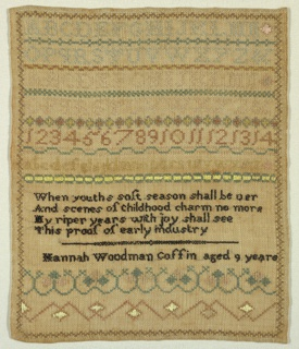 Bands of alphabets and numerals separated by narrow geometric cross borders, a verse and inscription, in colored silks on tan linen. The verse reads:  When youths soft season shall be oer And scenes of childhood charm no more My riper years with joy shall see  This proof of early industry