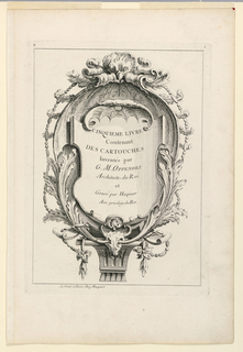 "In an oval frame, composed of acanthus leaves (lower part), shells (upper part), etc. and resting on a small console, is engraved the title: ""Cinquieme livre / contenant / des cartouches / Inventes par / G.M. Oppenort / Architect du Roi / et / Gravé par Huquier / avec privilege du Roi"". Further inscription, lower left: ""Se Vend à Paris chez Huquier""."