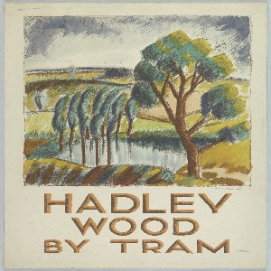 Poster design encouraging travel to Hadley Wood in the countryside via the London Underground's tram. A hilly landscape with trees and a body of water. Below, in brown text: HADLEY / WOOD / BY TRAM.