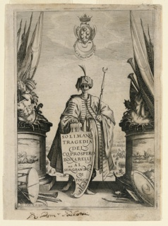 "Vertical rectangle. A man in Turkish robes, standing, facing frontally and holding a shield which is inscribed with the title, author, and the name of the Grand Duke of Tuscany, to whom the play, ""Il Solimano"" is dedicated. The man represents Soliman the First. Trophies around him, and battle scenes. The Medici arms above. Lower left: ""Fa. in aqua Forte."""