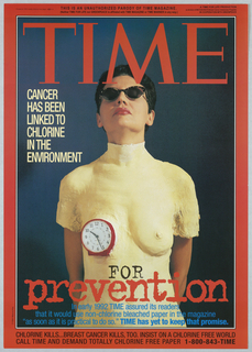 """Text and image integrated. Visual parody of Time Magazine cover, with """"Time"""" masthead in red; text on the left, in white: CANCER / HAS BEEN / LINKED TO / CHLORINE / IN THE ENVIRONMENT; text in lower section: FOR prevention. Additional text, including photographic information on cancer prevention appears throughout, superimposed on self-portrait of artist encased in a plaster mold, with alarm clock replacing left breast."""