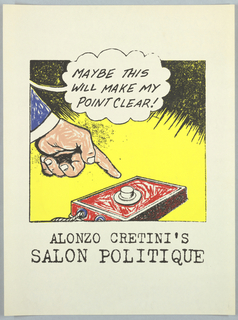 Description: Text in balloon, drawing of finger almost pressing button For Alonzo Cretini's Salon Politique