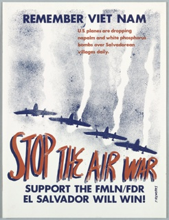 Four airplanes flying in the sky, and in blue text: REMEMBER VIETNAM/ U.S. planes are dropping napalm and white phosphorus bombs over Salvadorean villages daily/ STOP THE AIR WAR/ SUPPORT THE FLMN/ FDR/ EL SALVADOR WILL WIN!