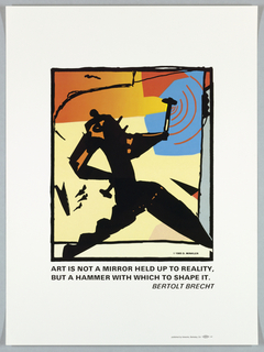"Print of figure with hammer, above a quote by Bertolt Brecht: ""Art is not a mirror held up to reality, but a hammer with which to shape it."""