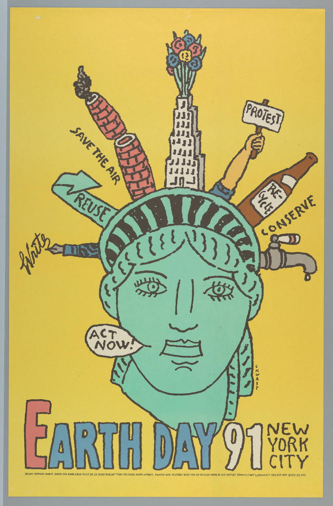 """On yellow ground, the head of the Statue of Liberty, the points of her crown made up of components related to recyling and activism; from left to right: a fountain pen inscribed with the word """"Write,"""" a curving green arrow inscribed with the word """"REUSE,"""" a red brick chimney divided in half emitting smoke inscribed with the words """"SAVE THE AIR,""""  the Empire State Building with a bouquet of flowers emerging from the top, an arm raising a sign inscribed with the word """"PROTEST,"""" a brown glass bottle with the word """"RECYCLE"""" inscribed on the label, a metal faucet tap with dripping water inscribed with the word """"CONSERVE."""" A speech bubble to the left of the Statue of Liberty's mouth has the printed words: ACT / NOW!; printed text below. Verso: Statue of Liberty holding a broomstick and tablet inscribed """"reduce/reuse/recycle"""""""