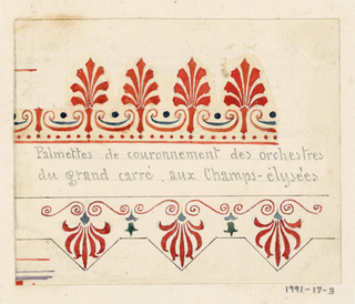 "Two different designs of red palmettes with black accents running across the page, one row facing up and the other pointing down.  Written in graphite, between the two rows of the designs, is ""Palmettes de couronnement des orchestres du grand carre, aux Champs-elysees"""