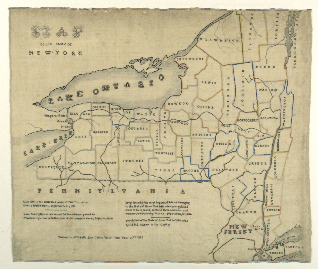 Embroidered map of New York State, outlining and naming the counties and showing Lake Erie, Lake Ontario, Pennsylvania, and New Jersey. A ten-line text reads:   Lake Erie is the celebrated scene of Perry's victory Over a British fleet, September 10 1818 Lake Champlain is celebrated for the victory gained by Macdonough over a British fleet of far superior force, Sept. 11, 1814 Long Island is the most important island belonging to the State of New York. 140 miles in length and from 10 to 15 broad; contains three counties and numerous flourishing towns, population 67,000 Population of the State of New York in 1820 was 1,372,812. Albany is the Capital.