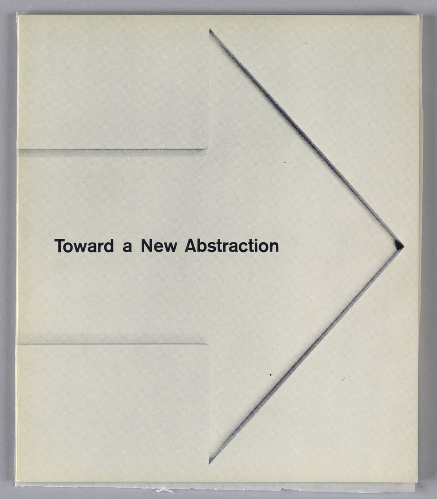 Exhibition catalogue for Toward a New Abstraction, The Jewish Museum, New York, NY. Vertical format, white ground.  Across composition, from left, a large arrow pointing right outlined in black. Printed black text with exhibition title at center of arrow, aligned left.