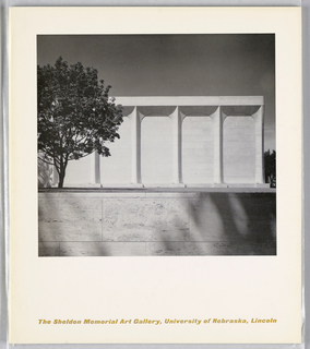 Exhibition catalogue for The Sheldon Memorial Art Gallery, University of Nebraska, Lincoln. Vertical format, white ground, black and white photoillustration of the Sheldon Memorial Art Gallery museum building. Orange printed text at bottom.