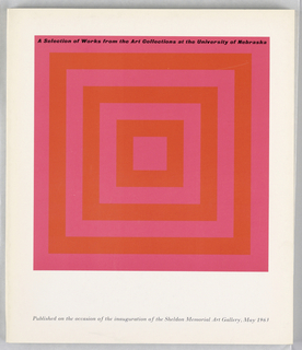 Exhibition catalogue for the Sheldon Memorial Art Gallery, Lincoln, NE. Vertical format. A pink square containing concentric squares alternating between orange and pink, printed on white ground. At top of pink square, printed black text with exhibition title. Additional text in black italics at bottom.