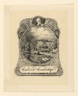 Circular view at center of the Coolidge homestead, with a  fishing pole and two dogs in the foreground. Enclosed in a rustic frame, with American banners and a bust of Washington surmounting the view. Decorative field below, with the name Calvin Coolidge on tablet.