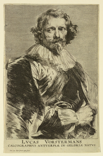 "Portrait of a man (Lucas Vorsterman [1624-after 1651/52]), the figure turned toward right; the head facing almost frontally, looking left. He wears a cloak, and his right hand is visible grasping it. Inscription below: ""LVCAS VORSTERMANS CALCOGRAPHVS ANTWERPIAE IN GELDRIA NATVS."" At lower left: ""Ant. van Dyck fecit aqua forti."""