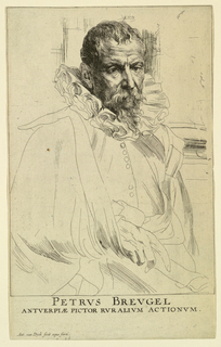 "A three-quarter length portrait of a man, turned toward the right, looking out at the spectator. The right hand is visible, holding the folds of his mantle. Columns in background. Inscription below: ""PETRVS BREUGEL ANTVERPIAE PICTOR RVRALIVM ACTIONEM."" At lower left: ""Ant. van Dyck fecit acqua forti."""