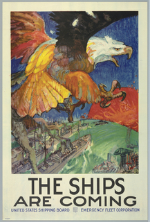 An eagle takes up a large portion of the top half of the poster. The eagle is mid flight but appears to be reacting to something because its claws are in a defensive position. The eagle is flying over a shipping yard, with a city in the background. A red sun appears at the horizon. Text at bottom: THE SHIPS ARE COMING / United States Shipping Board Emergency Fleet Corporation .