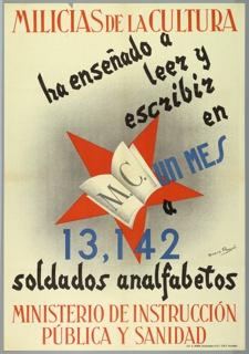 Poster, Milicias de la Cultura/ ha ensenado a/ leer y/ escribir/ en/ un mes a/ 13,142/ soldados analfabetos (Militias of Culture have taught 13,142 illiterate soldiers to read and write in one month)