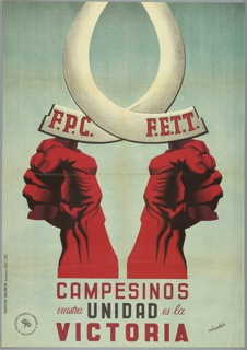 Spanish Civil War poster. On blue background, two red fists grasp white signage that is looped from one handle to the other. In red, imprinted on bottom: F.P.C. (left); F.E.T.T. (right). Beneath central image, text in red and black: CAMPESINOS/ VUESTRA UNIDAD es la/ VICTORIA (Peasants your unity is victory); logo imprinted in black, lower left: FEDERACIO  PROVINCIAL CAMPSINA VALENCIA, circumscribing an image of a sickle and a bundle of grain.  Imprinted in black, vertically along lower left edge: GRAFICAS VALENCIA INTERVENIDO U.G.T. C.N.T.