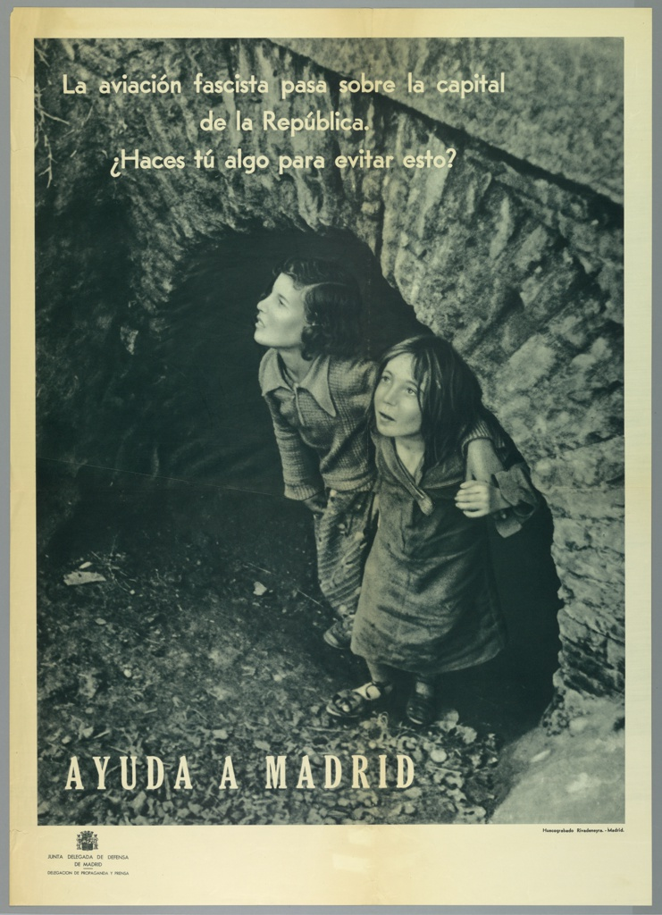 Spanish Civil War poster. Photographically-derived image of two girls huddled together under a stone arch. They look anxiously at the sky. Across top of image: La aviación fascista pasa sobre la capital/ de la República./ ¿Haces tú algo para evitar esto? ( A fascist plane flies over the capital of the Republic. Are you doing something to avoid this?); at bottom of image: AYUDA  A MADRID (Help Madrid).