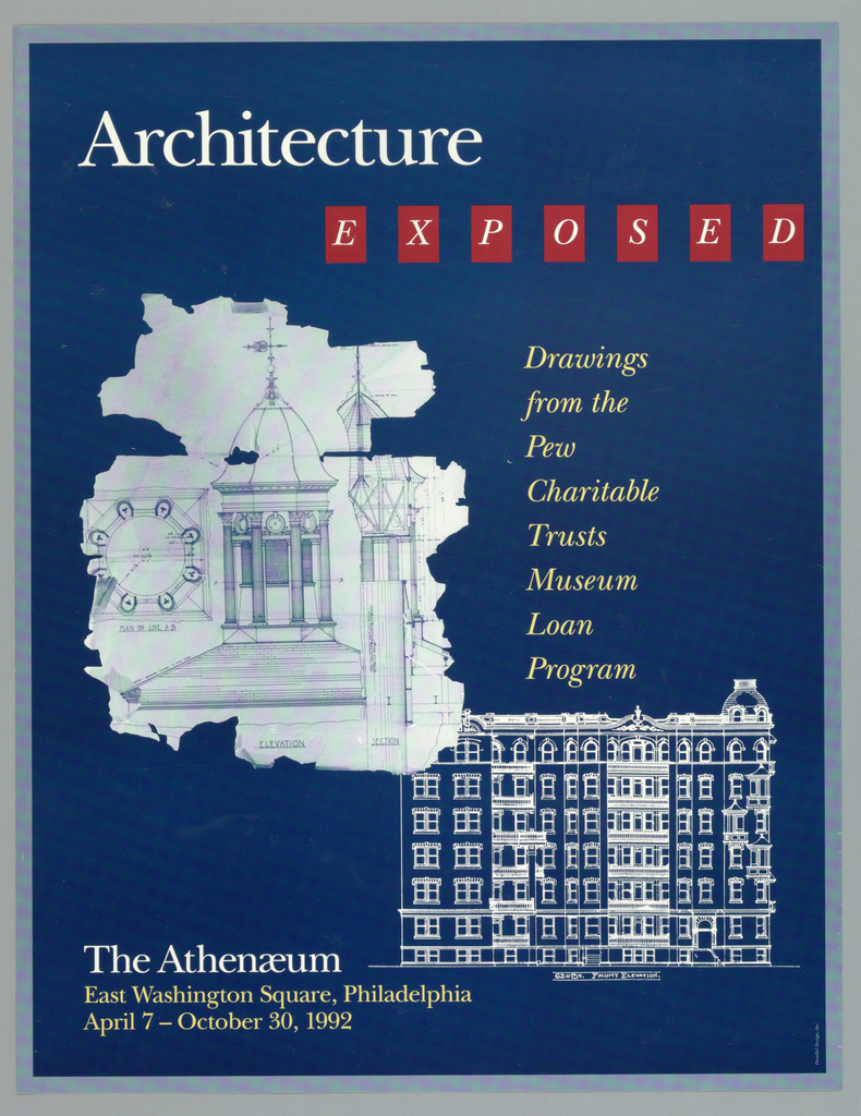 """Exhibition poster for """"Architecture Exposed"""" at The Athenaeum in Philadelphia, Pennsylvania. Gray-blue border around dark blue background. Across top """"Achitecture (in white)/ EXPOSED"""" (in white) inside individual red box.  Imprinted at right side: """"Drawings/ from the/ Pew/ Chartiable/ Trusts/ Museum/ Loan/ Program"""" (in yellow).  Reproduction of fragment of old architectural drawing illustrating side and aerial view of building top at left side.  Building is of circular structure, with eight corinthian columns with wind compass attached to pole on dome.  White line drawing of building façades showing front elevation of 63rd street at lower right.  Imprinted at lower left """"The Athenaeum/ East Washington Square, Philadelphia/ April 7 - October 30, 1992"""" (in yellow)."""