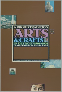 """Brown ground. Scattered images from the Arts & Crafts movement: a vase, a woodblock print, a watercolor, a small box, and a portrait. At center, a box containing the text: """"A proud tradition / Arts / & Crafts / In Detroit/1906-1976 / The movement, the society, the school / November 26, 1976/January 16, 1977, The Detroit Institute of Arts"""""""